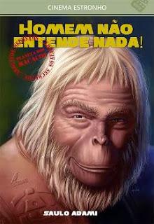 """a46099c9 0cdf 42bb 8213 173157751d6e - Entrevista com Saulo Adami, autor do livro: """"Homem Não Entende Nada! Arquivos Secretos do Planeta dos Macacos"""""""