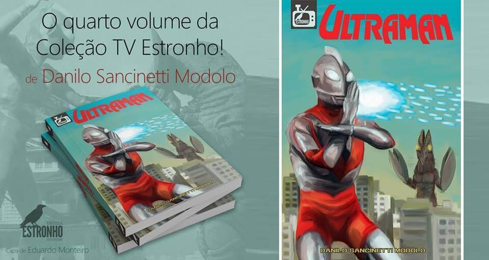 """08 19 Lançamento do livro Ultraman da coleção TV Estronho - Crítica nostálgica da clássica série japonesa """"Ultraman"""" (1966-1967)"""